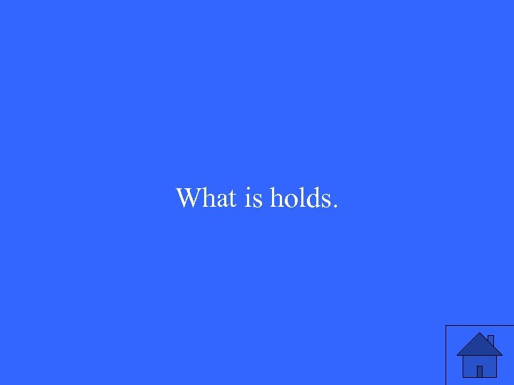What is holds.