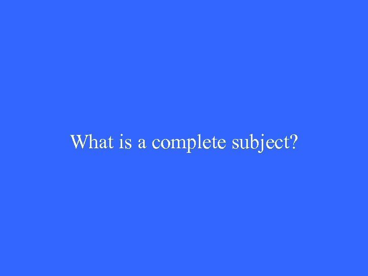 What is a complete subject?