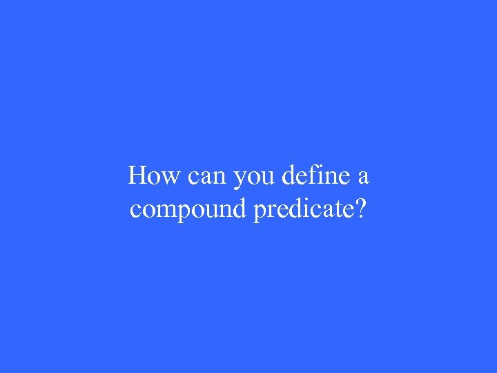 How can you define a compound predicate?