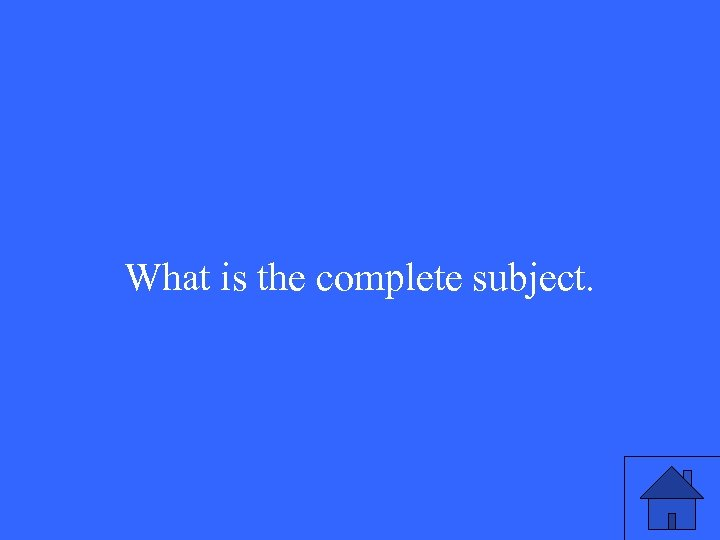 What is the complete subject.