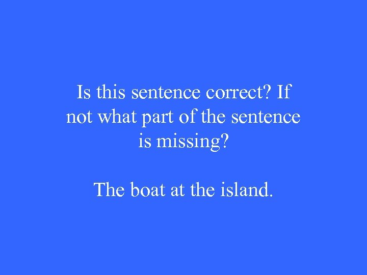 Is this sentence correct? If not what part of the sentence is missing? The
