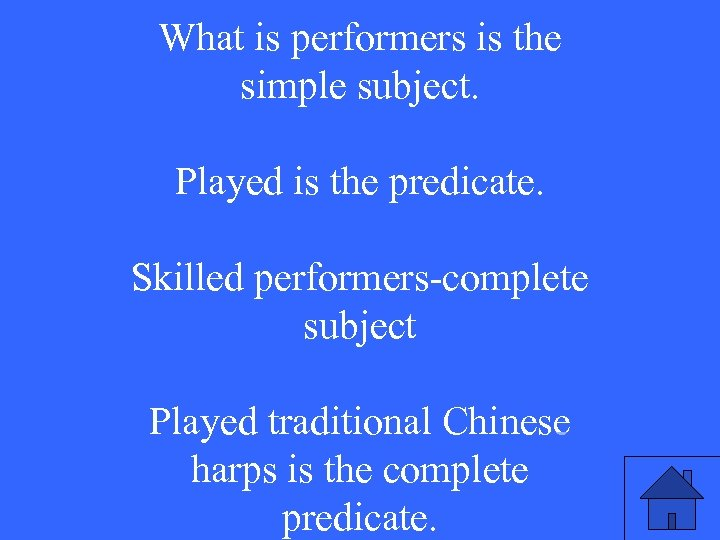 What is performers is the simple subject. Played is the predicate. Skilled performers-complete subject