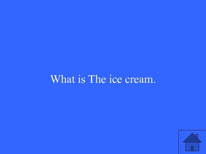 What is The ice cream.