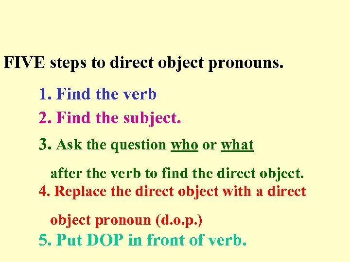 FIVE steps to direct object pronouns. 1. Find the verb 2. Find the subject.