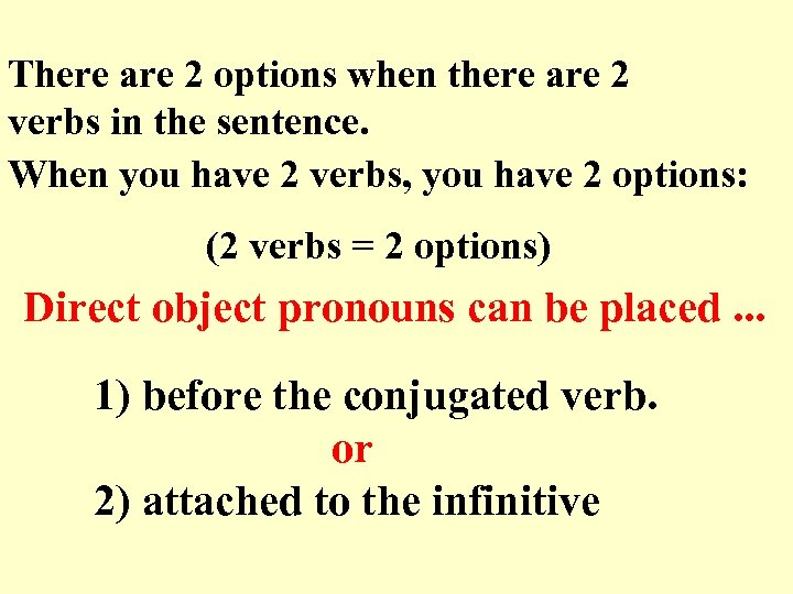 There are 2 options when there are 2 verbs in the sentence. When you