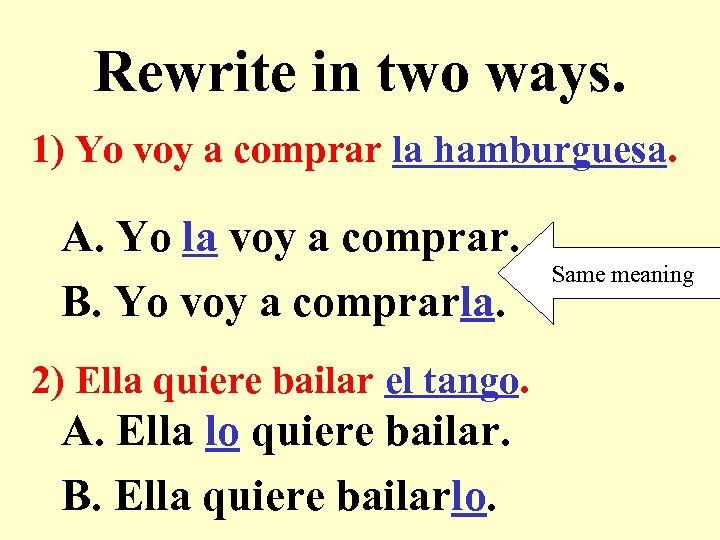 Rewrite in two ways. 1) Yo voy a comprar la hamburguesa. A. Yo la