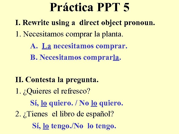 Práctica PPT 5 I. Rewrite using a direct object pronoun. 1. Necesitamos comprar la