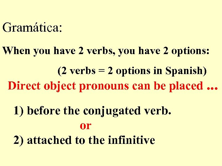 Gramática: When you have 2 verbs, you have 2 options: (2 verbs = 2