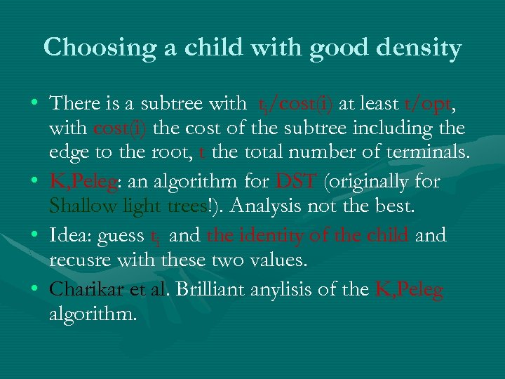 Choosing a child with good density • There is a subtree with ti/cost(i) at