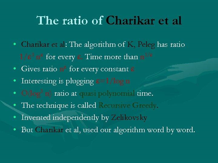 The ratio of Charikar et al • Charikar et al: The algorithm of K,