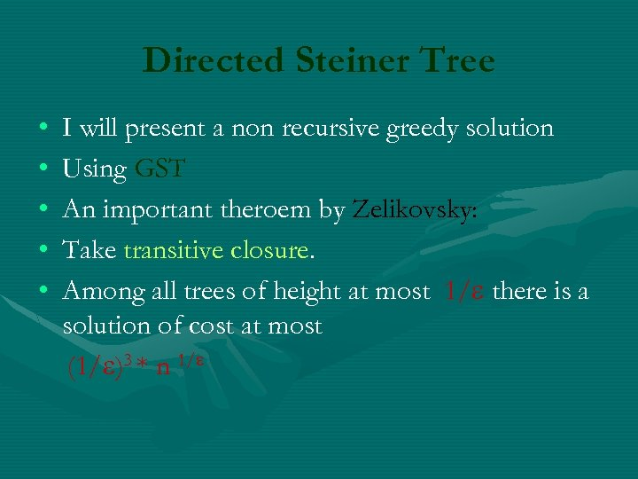 Directed Steiner Tree • • • I will present a non recursive greedy solution