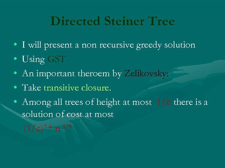 Directed Steiner Tree • • • I will present a non recursive greedy solution