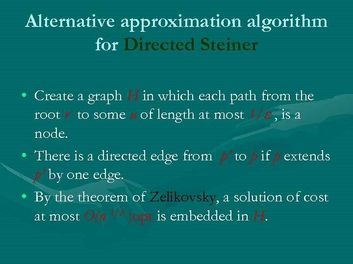 Alternative approximation algorithm for Directed Steiner • Create a graph H in which each