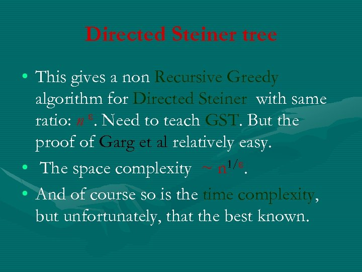 Directed Steiner tree • This gives a non Recursive Greedy algorithm for Directed Steiner