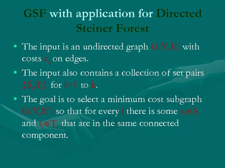 GSF with application for Directed Steiner Forest • The input is an undirected graph