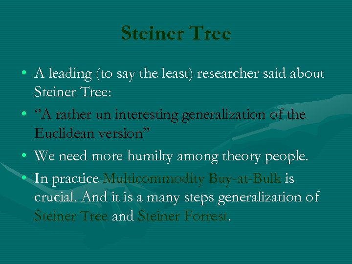 Steiner Tree • A leading (to say the least) researcher said about Steiner Tree: