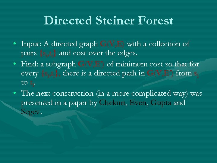 Directed Steiner Forest • Input: A directed graph G(V, E) with a collection of