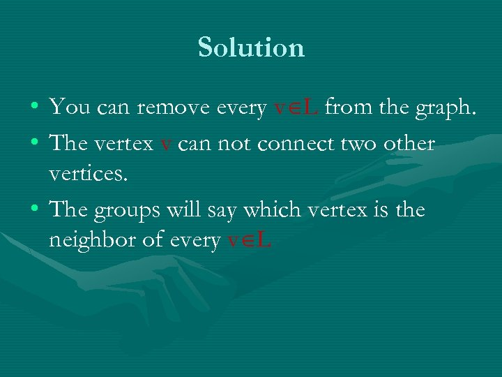 Solution • You can remove every v L from the graph. • The vertex