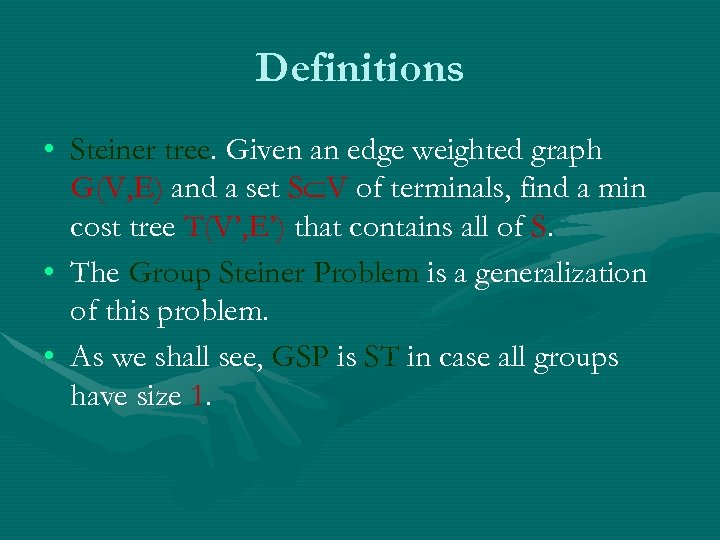 Definitions • Steiner tree. Given an edge weighted graph G(V, E) and a set