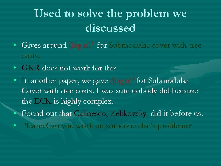 Used to solve the problem we discussed • Gives around (log n)3 for Submodular