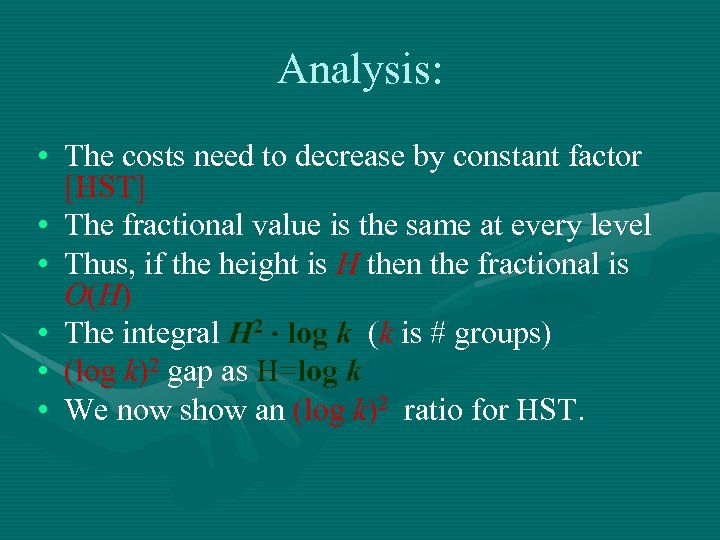 Analysis: • The costs need to decrease by constant factor [HST] • The fractional