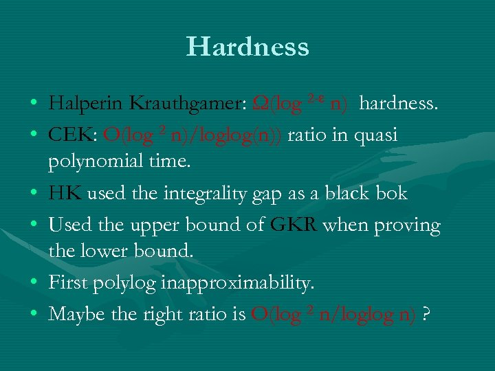 Hardness • Halperin Krauthgamer: Ω(log 2 - n) hardness. • CEK: O(log 2 n)/loglog(n))