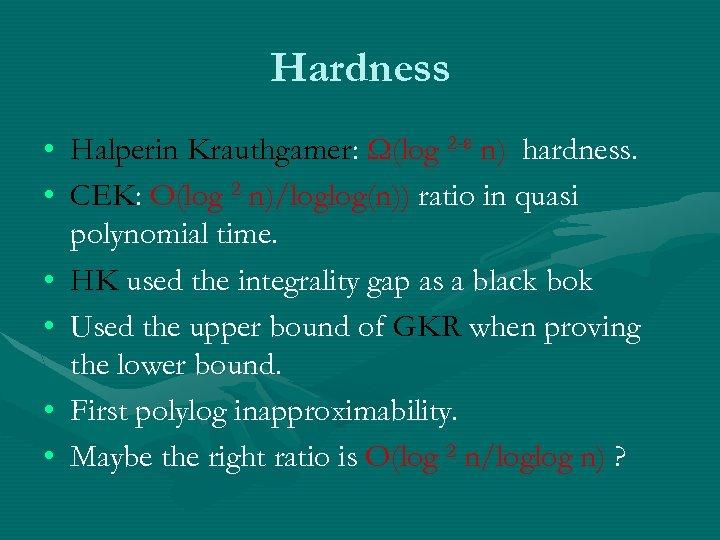 Hardness • Halperin Krauthgamer: Ω(log 2 - n) hardness. • CEK: O(log 2 n)/loglog(n))