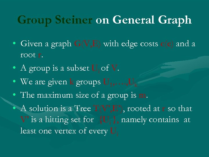 Group Steiner on General Graph • Given a graph G(V, E) with edge costs
