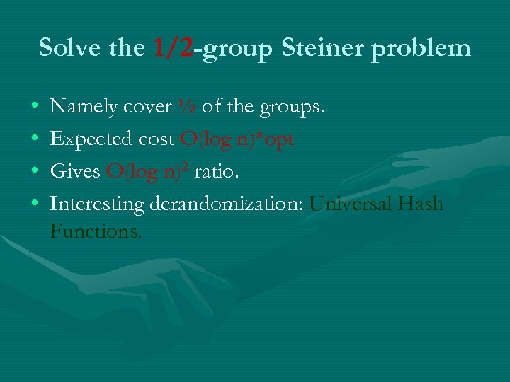 Solve the 1/2 -group Steiner problem • • Namely cover ½ of the groups.