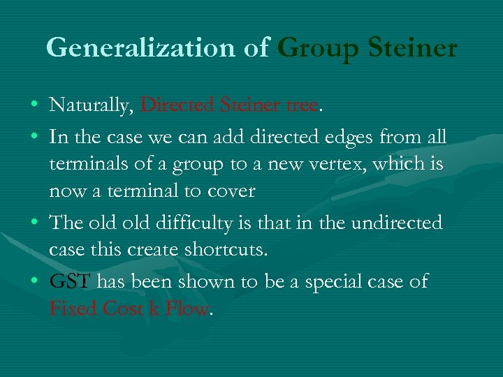Generalization of Group Steiner • Naturally, Directed Steiner tree. • In the case we