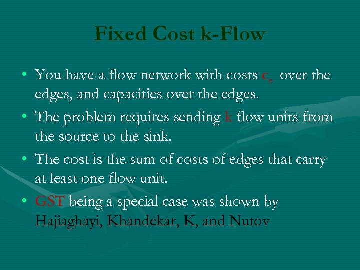 Fixed Cost k-Flow • You have a flow network with costs ce over the