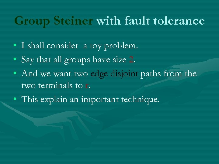 Group Steiner with fault tolerance • • • I shall consider a toy problem.