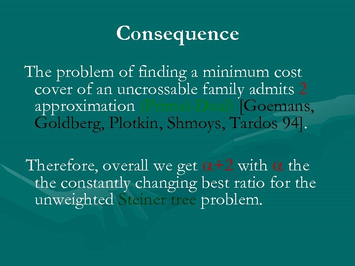 Consequence The problem of finding a minimum cost cover of an uncrossable family admits