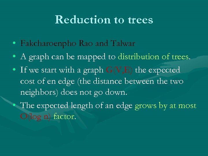 Reduction to trees • • • Fakcharoenpho Rao and Talwar A graph can be