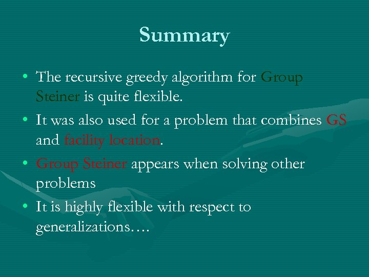 Summary • The recursive greedy algorithm for Group Steiner is quite flexible. • It