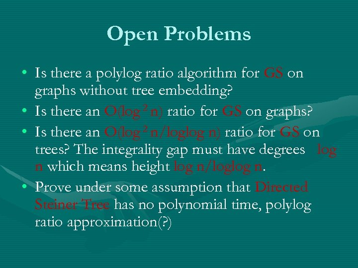 Open Problems • Is there a polylog ratio algorithm for GS on graphs without