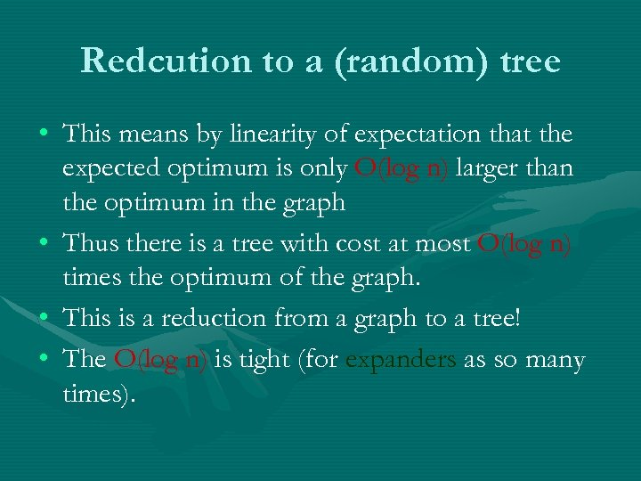 Redcution to a (random) tree • This means by linearity of expectation that the