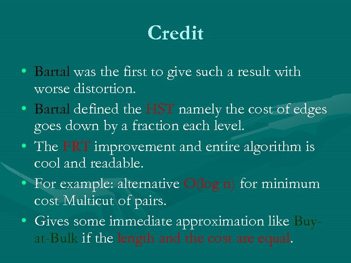 Credit • Bartal was the first to give such a result with worse distortion.