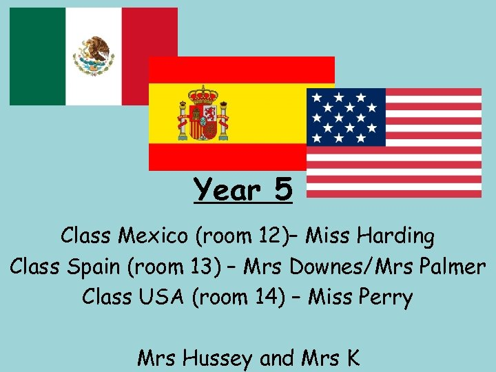 Year 5 Class Mexico (room 12)– Miss Harding Class Spain (room 13) – Mrs