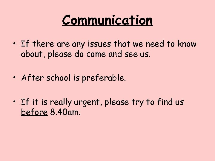 Communication • If there any issues that we need to know about, please do