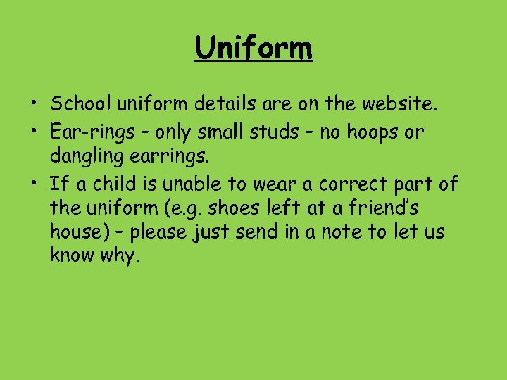 Uniform • School uniform details are on the website. • Ear-rings – only small