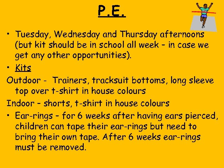 P. E. • Tuesday, Wednesday and Thursday afternoons (but kit should be in school