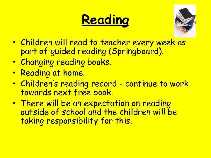 Reading • Children will read to teacher every week as part of guided reading