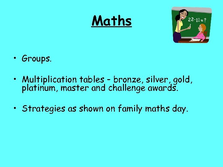 Maths • Groups. • Multiplication tables – bronze, silver, gold, platinum, master and challenge