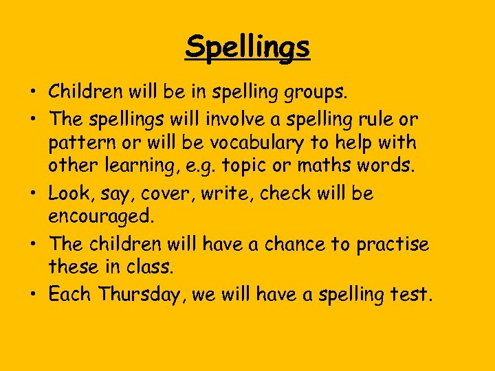 Spellings • Children will be in spelling groups. • The spellings will involve a