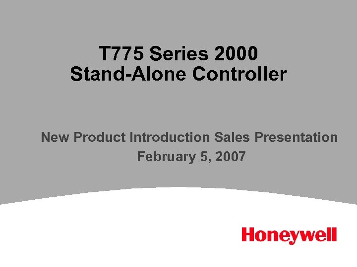T 775 Series 2000 Stand-Alone Controller New Product Introduction Sales Presentation February 5, 2007