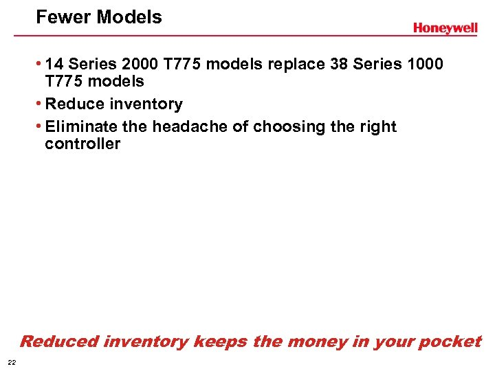 Fewer Models • 14 Series 2000 T 775 models replace 38 Series 1000 T