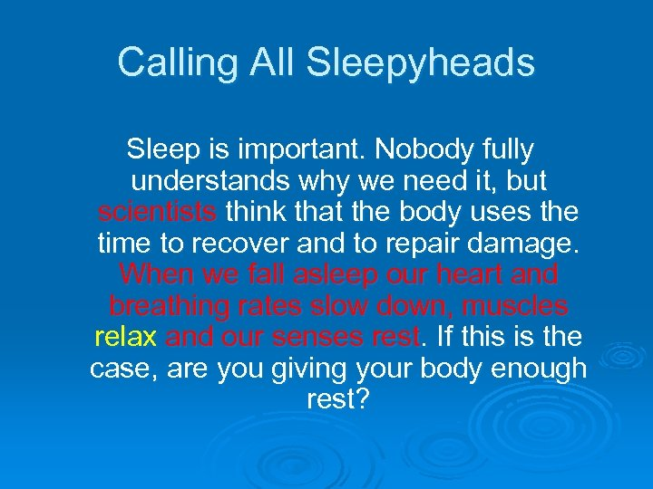 Calling All Sleepyheads Sleep is important. Nobody fully understands why we need it, but