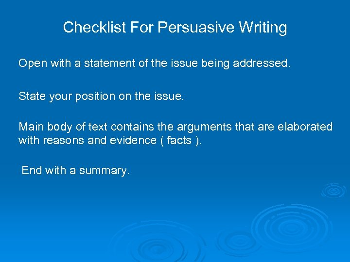 Checklist For Persuasive Writing Open with a statement of the issue being addressed. State