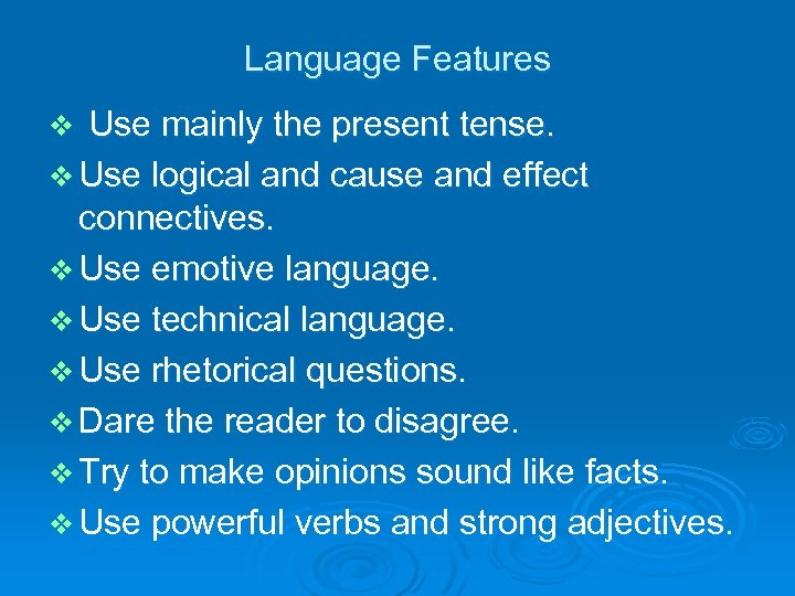 Language Features Use mainly the present tense. v Use logical and cause and effect